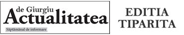 ACTUALITATEA DE GIURGIU - EDITIA TIPARITA